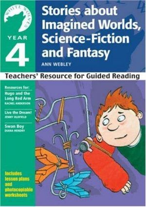 White Wolves Teachers' Resources : Ye: Stories about Imagined Worlds, Science-Fiction and Fantasy - Ann Webley