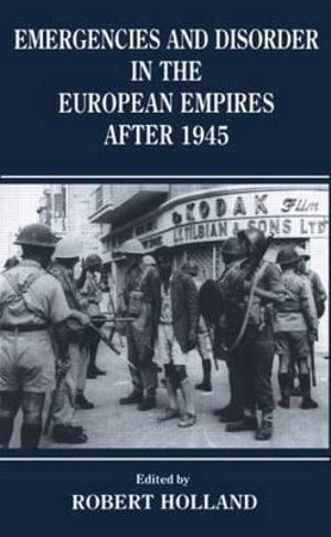 Emergencies and Disorder in the European Empires After 1945 - R. F. Holland