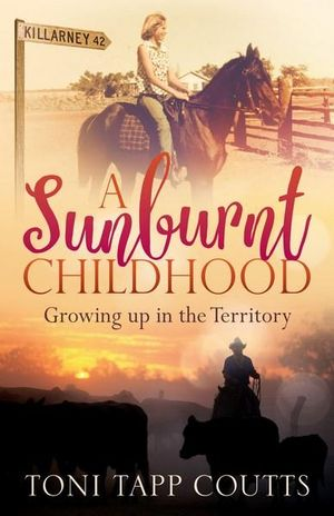 A Sunburnt Childhood : The bestselling memoir about growing up in the Northern Territory - Toni Tapp Coutts