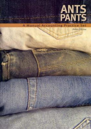 Cover of Ants Pants: Manual Accounting Practice Set