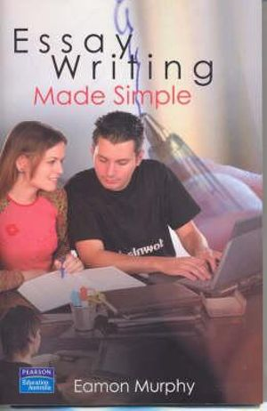 Cover of Essay Writing Made Simple: Better Marks, Less Stress, More Fun