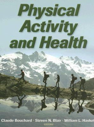 Cover of Physical Activity and Health: History and Current Status of the Study of Physical Activity and Heal Part II. Effects of Physical Activity on the Human Organism; Part III. Physical Activity, Fitness and Health; Part IV. How Much Is Required and What Are th