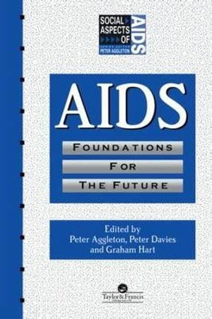 AIDS : Foundations For The Future - Peter Aggleton