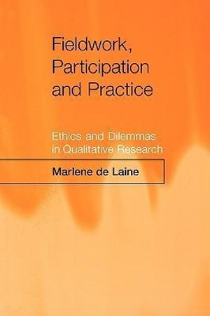 Fieldwork, Participation and Practice : Ethics and Dilemmas in Qualitative Research - Marlene De Laine