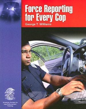 Force Reporting for Every Cop - George T. Williams