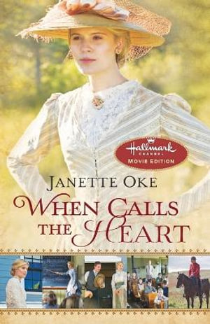 When Calls the Heart : Canadian West : Canadian West : Book 1 (Hallmark Special Movie Edition) - Janette Oke