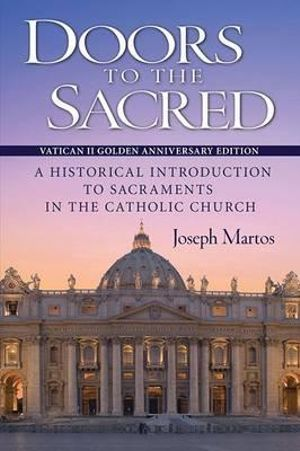 Cover of Doors to the Sacred, Vatican II Golden Anniversary Edition: A Historical Introduction to Sacraments in the Catholic Church