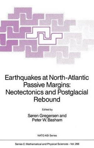 Earthquakes at North-Atlantic Passive Margins : Neotectonics and Postglacial Rebound - Soren Gregersen