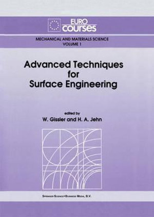 Advanced Techniques for Surface Engineering : Eurocourses Mechanical and Materials Science, Vol 1 - W. Gissler
