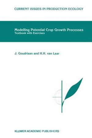 Modelling Potential Crop Growth Processes : Textbook with Exercises - J. Goudriaan