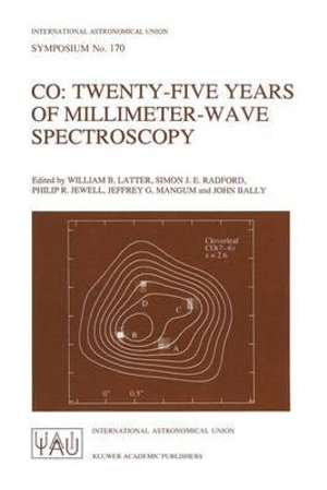 Co: Twenty-Five Years of Millimeter-Wave Spectroscopy : Proceedings of the 170th Symposium of the International Astronomical Union, Held in Tucson, Arizona, May 29-June 5, 1995 - William B. Latter