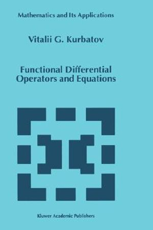 Functional Differential Operators and Equations : MATHEMATICS AND ITS APPLICATIONS (KLUWER ) - U. G. Kurbatov