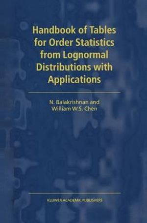 Handbook of Tables for Order Statistics from Lognormal Distributions With Applications - N. Balakrishnan