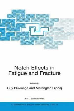 Notch Effects in Fatigue and Fracture : NATO Science Series II: Mathematics, Physics and Chemistry (Paperback) - Guy Pluvinage