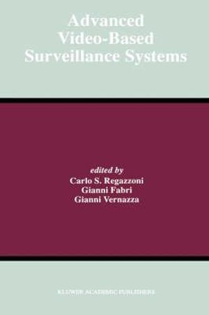 Advanced Video-Based Surveillance Systems : KLUWER INTERNATIONAL SERIES IN ENGINEERING AND COMPUTER SCIENCE - Carlo S. Regazzoni