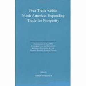 Free Trade within North America: Expanding Trade for Prosperity : Proceedings of the 1991 Conference on the Southwest Economy Sponsored by the Federal Reserve Bank of Dallas - Gerald P. O'Driscoll