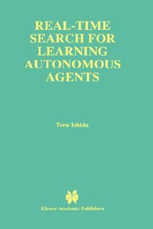 Real-Time Search for Learning Autonomous Agents : Economics of Science, Technology, and Innovation - Toru Ishida