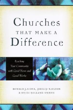 Churches That Make a Difference : Reaching Your Community with Good News and Good Works - Ronald J. Sider