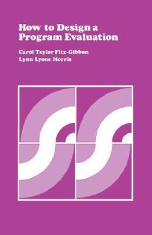How to Design a Program Evaluation : Program Evaluation Kit (2nd Ed.) - Carol Taylor Fitzgibbon