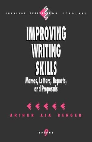 Improving Writing Skills : Memos, Letters, Reports, and Proposals - Arthur Asa Berger