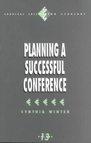 Planning a Successful Conference : Survival Skills for Scholars - Cynthia Winter