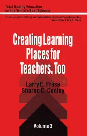Creating Learning Places for Teachers, Too : Total Quality Education for the World's Best Schools - Larry E. Frase