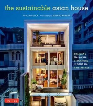 The Sustainable Asian House : Thailand, Indonesia, Philippines, Malaysia, Singapore - Paul McGillick