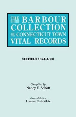 The Barbour Collection of Connecticut Town Vital Records. Volume 45 : Suffield 1674-1850 - Lorraine Cook White