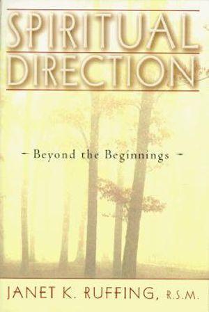 Spiritual Direction : Beyond the Beginnings - Janet K. Ruffing