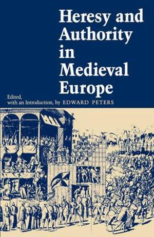 Cover of Heresy and Authority in Medieval Europe