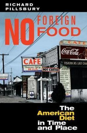 No Foreign Food : The American Diet In Time And Place - Richard Pillsbury