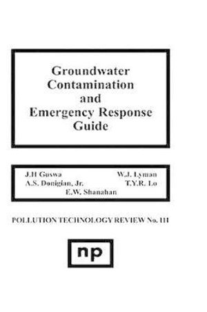 Groundwater Contamination and Emergency Response Guide : Pollution Technology Review, - J.H. Guswa