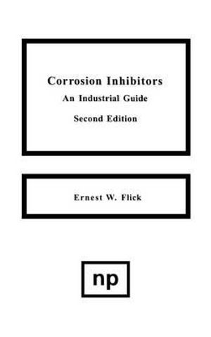 Corrosion Inhibitors, 2nd Edition : An Industrial Guide :  An Industrial Guide - Ernest W. Flick
