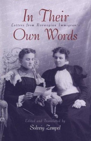In Their Own Words : Letters from Norwegian Immigrants - Solveig Zempel