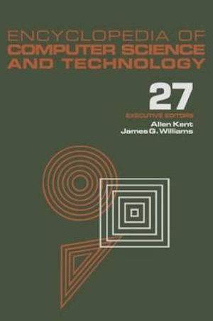 Encyclopedia of Computer Science and Technology : Volume 27 - Supplement 12: Artificial Intelligence and ADA to Systems Integration: Concepts: Methods, and Tools - Allen Kent