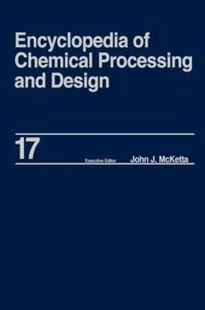 Encyclopedia of Chemical Processing and Design : Volume 17 - Drying: Solids to Electrostatic Hazards - John J. McKetta