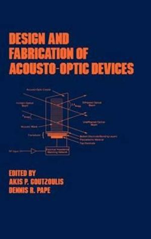 Design and Fabrication of Acousto-Optic Devices : Optical Engineering - Akis Goutzoulis