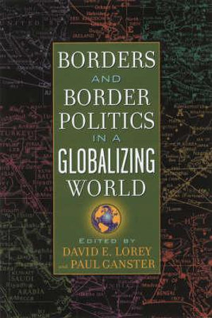 Borders and Border Politics in a Globalizing World : The World Beat Series - Paul Ganster