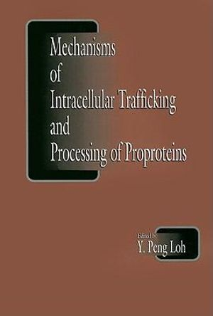 Mechanisms of Intracellular Trafficking and Processing of Proproteins - Y.Peng Loh