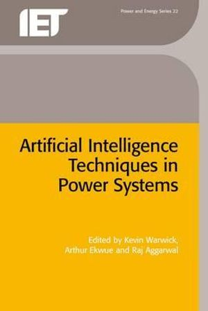 Artificial Intelligence Techniques in Power Systems : Power & Energy Series - Kevin Warwick