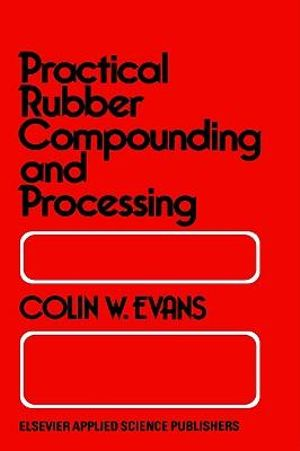 Practical Rubber Compounding and Processing - B.W. Evans