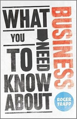 Cover of What You Need to Know about Business