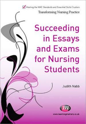 Cover of Succeeding in Essays, Exams and OSCEs for Nursing Students