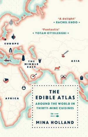 """The Edible Atlas - Around the world in thirty-nine cuisines"" Book Cover - Mina Holland"