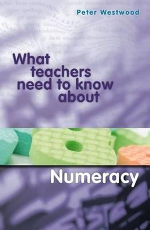 Cover of What Teachers Need to Know about Numeracy