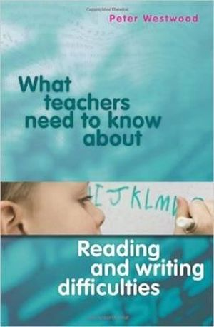 Cover of What Teachers Need to Know About Reading and Writing Difficulties