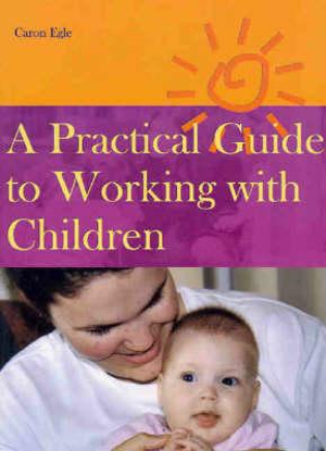 Cover of A Practical Guide to Working with Children