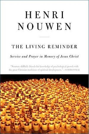 The Living Reminder Service and Prayer in Memory of Jesus Christ - Henri Nouwen