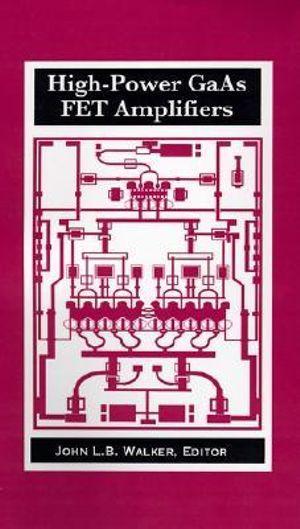 High-power GaAs FET Amplifiers : Microwave Library - John L. B. Walker