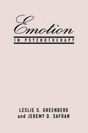Emotion In Psychotherapy : The Guilford Clinical Psychology and Psychopathology Series - Leslie S. Greenberg